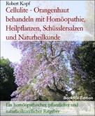 Robert Kopf: Cellulite - Orangenhaut behandeln mit Homöopathie, Heilpflanzen, Schüsslersalzen und Naturheilkunde