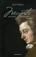 Jago Prinz: Mozarts letztes Requiem