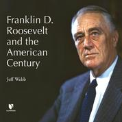 Franklin D. Roosevelt and the American Century (Unabridged)