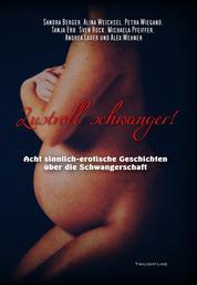 Lustvoll schwanger! - 8 sinnlich-erotische Geschichten über die Schwangerschaft