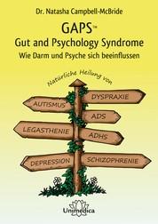 GAPS – Gut and Psychology Syndrome - Wie Darm und Psyche sich beeinflussen. Natürliche Heilung von Autismus, AD(H)S, Dyspraxie, Legasthenie, Depression und Schizophrenie