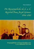 Hans Gutekunst: Die Kriegstagebücher des k. u. k. Korporals Franz Joseph Grimmer 1914-1918