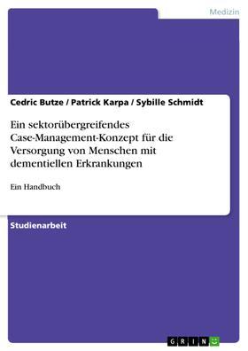 Ein sektorübergreifendes Case-Management-Konzept für die Versorgung von Menschen mit dementiellen Erkrankungen