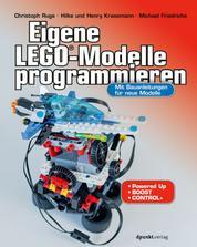 Eigene LEGO®-Modelle programmieren - Mit Bauanleitungen für neue Modelle. Für Powered Up, BOOST und Control+