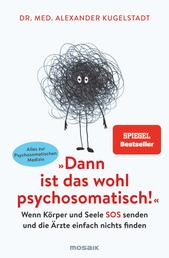 """""""Dann ist das wohl psychosomatisch!"""" - Wenn Körper und Seele SOS senden und die Ärzte einfach nichts finden - Alles zur Psychosomatischen Medizin"""