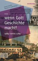 Ulrich Schacht: ... wenn Gott Geschichte macht!