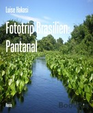 Luise Hakasi: Fototrip Brasilien: Pantanal