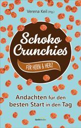 Schoko-Crunchies für Hirn & Herz - Andachten für den besten Start in den Tag.