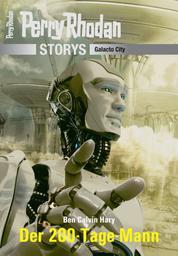 PERRY RHODAN-Storys: Der 200-Tage-Mann - Galacto City
