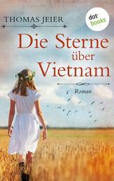 Die Sterne über Vietnam - Roman