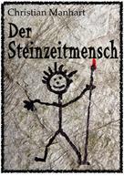 Christian Manhart: Der Steinzeitmensch