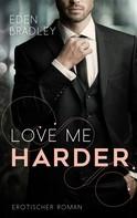 Eden Bradley: Love me harder: Ein Dark-Pleasure-Roman - Band 1 ★★★★
