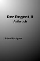 Roland Bochynek: Der Regent II