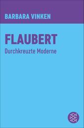 Flaubert - Durchkreuzte Moderne