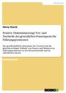 Henry Starck: Positive Diskriminierung? Vor- und Nachteile der gesetzlichen Frauenquote für Führungspositionen