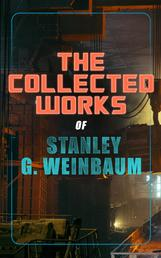 The Collected Works of Stanley G. Weinbaum - A Martian Odyssey, The Mad Moon, The Planet of Doubt, Tidal Moon, The Black Flame, The Dark Other, Dawn of Flame, The Point of View, The Worlds of If, The New Adam