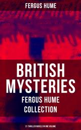 BRITISH MYSTERIES - Fergus Hume Collection: 21 Thriller Novels in One Volume - The Mystery of a Hansom Cab, Red Money, The Bishop's Secret, The Pagan's Cup, A Coin of Edward VII, The Secret Passage, The Green Mummy, A Woman's Burden, The Crowned Skull, Hagar of the Pawn-Shop…