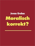 Jovan Grubac: Moralisch korrekt?