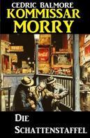Cedric Balmore: Kommissar Morry - Die Schattenstaffel