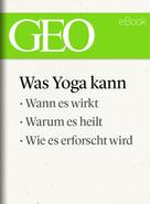 GEO Magazin: Was Yoga kann (GEO eBook Single) ★★★★