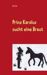 Prinz Karolus sucht eine Braut - Ein albernes Anti-Märchen
