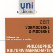 Zeit - Vormoderne & Moderne - Vorlesung von Prof. Dr. Karlheinz A. Geißler