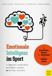 Emotionale Intelligenz im Sport - Empathie entwickeln - Gefühle steuern - Erfolgen erzielen