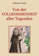 Johannes Tauler: Von der Vollkommenheit aller Tugenden