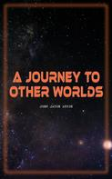 John Jacob Astor: A Journey to Other Worlds