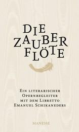 Die Zauberflöte - Ein literarischer Opernbegleiter. Mit dem Libretto Emanuel Schikaneders und verwandten Märchendichtungen