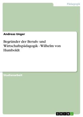Begründer der Berufs- und Wirtschaftspädagogik - Wilhelm von Humboldt