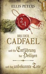 Zwei Fälle für Bruder Cadfael - Die Entführung der Heiligen & Der unbekannte Tote
