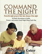 Dr. Olusola Coker: Command the Night Powerful night prayers that take charge of the night