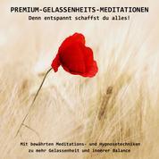 PREMIUM-GELASSENHEITS-MEDITATIONEN: Denn entspannt schaffst Du alles! - Mit bewährten Meditations- und Hypnosetechniken zu mehr Gelassenheit und innerer Balance