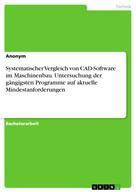 : Systematischer Vergleich von CAD-Software im Maschinenbau. Untersuchung der gängigsten Programme auf aktuelle Mindestanforderungen