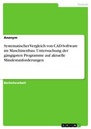 Systematischer Vergleich von CAD-Software im Maschinenbau. Untersuchung der gängigsten Programme auf aktuelle Mindestanforderungen