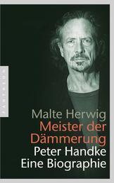 Meister der Dämmerung - Peter Handke. Eine Biographie