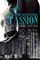 Melanie Jezyschek: Passion - Gib mir ein Gefühl ★★★★
