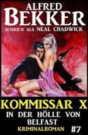 Alfred Bekker: Neal Chadwick - Kommissar X #7: In der Hölle von Belfast