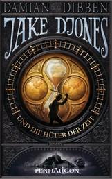 Jake Djones und die Hüter der Zeit - Roman
