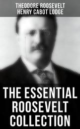 THEODORE ROOSEVELT Premium Collection - History Books, Biographies, Memoirs, Essays, Speeches & Executive Orders: America and the World War, The Ancient Irish Sagas, The Naval War of 1812, Hero Tales From American History, Winning of the West, History as Literature...