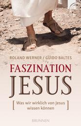 Faszination Jesus - Was wir wirklich von Jesus wissen können