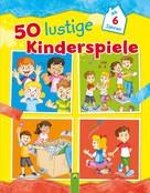 : 50 lustige Kinderspiele
