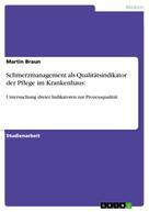 Martin Braun: Schmerzmanagement als Qualitätsindikator der Pflege im Krankenhaus: