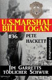 U.S. Marshal Bill Logan, Band 36: Jim Garretts tödlicher Schwur