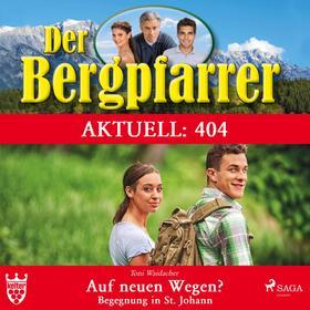 Der Bergpfarrer Aktuell 404: Auf neuen Wegen - Begegnung in St. Johann (Ungekürzt)