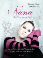 Nana - ...der Tod trägt Pink - Der selbstbestimmte Umgang einer jungen Frau mit dem Sterben