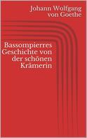 Johann Wolfgang von Goethe: Bassompierres Geschichte von der schönen Krämerin