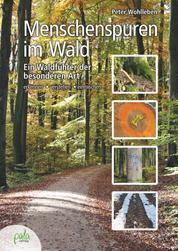 Menschenspuren im Wald - Ein Waldführer der besonderen Art - erkennen, verstehen, einmischen
