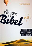 Wolf Buchinger: Die Highlights der Bibel- plus